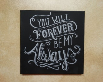 """Handpainted canvas typography: """"You will forever be my always"""" White on black chalkboard style canvas"""