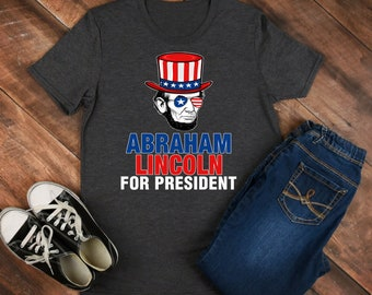 Abraham Lincoln for President - Abraham Lincoln - lincoln shirt - lincoln tee - lincoln outfit - lincoln clothing - abe lincoln shirt