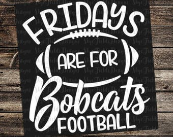 Fridays are for Bobcats Football (other teams avail upon request) SVG, JPG, PNG, Studio.3 File for Silhouette, Cameo, Cricut