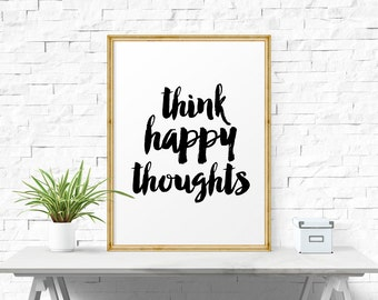 Inspirational Print, Think Happy Thoughts, Wall Print, Poster, Wall Art, Inspirational Quote, Home Decor, Home Wall Print, Typography