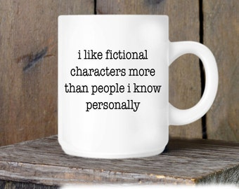 Coffee Mug, I Love Fictional Characters Ceramic Mug, Reading Mug, Coffee Cup Gift, Gift for Him or Her, Coffee Lover, Book Lover Gift Idea
