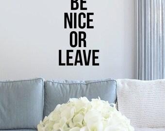 Be Nice Or Leave Vinyl Decal - Vinyl Wall Art - Vinyl Sticker