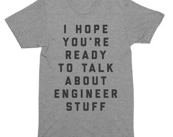 I Hope You're Ready To Talk About Engineer Stuff T-Shirt, Tank Top, Baseball Tee, Sweatshirt, Hoodie