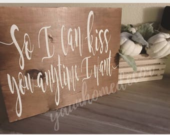 So i can kiss you anytime i want sign