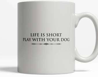 Life Is Short Dog Mug | Dog Lover Gift | Gift for Dog Lover | Funny Coffee Mug | Puppy Mug | New Puppy 11oz ceramic Coffee Mug  D27