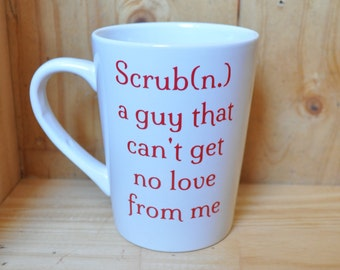 Funny Coffee Mug - Coffee Lover Gift - Scrub Coffee Mug - Scrub Mug
