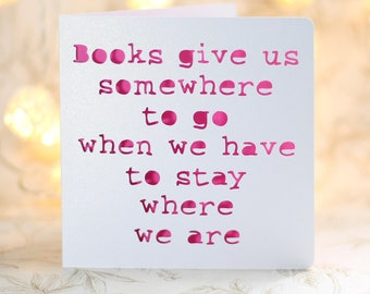 Books give us somewhere to go, card for a bookworm, card for a read, card for him, card for her, book birthday card, just because card