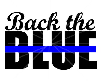 SVG - Back the Blue - DXF - Thin Blue Line - Police - Police Decal Design - Police Support - Blue Family - Police Tshirt - Peacemakers