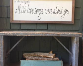 Farmhouse decor, Suddenly all the love songs, Handmade sign, Joanna Gaines, Rustic decor, Farmhouse sign, wood sign, Wedding sign, Framed