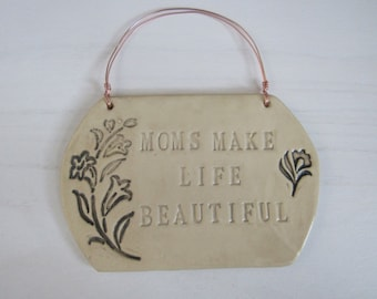 Moms make life beautiful, Sign :)