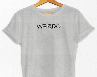 Weirdo T-Shirt - Weirdo T Shirt - Cute Gift - Stay Weird - Typography T-shirt - Slogan T Shirt - Women's Tee - Gift for Girlfriend