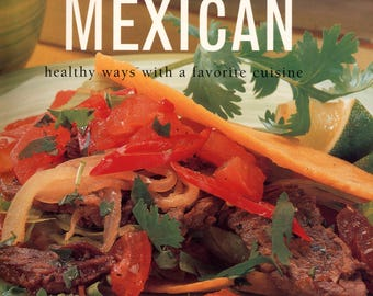 Mexican Healthy Ways With a Favorite Cuisine - by Jane Milton - Mexican Cookbook