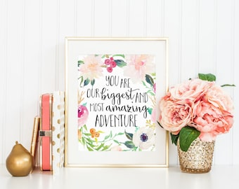 You Are Our Biggest and Amazing Adventure Quote Print Printable Wall Art Home Decor Nursery Printable Watercolor Flower Calligraphy Print