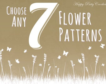 Pick Any 7 Crochet Patterns - Bundle Deal - Get a discount for Seven Crochet Flower Patterns of your choice