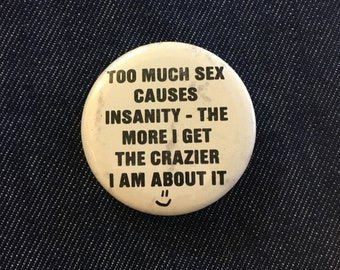 Vintage pinback button // sex insanity crazy //funny stupid ironic accessories