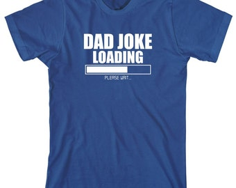 Dad Joke Loading Shirt - daddy, fathers day, christmas gift idea - ID: 1457
