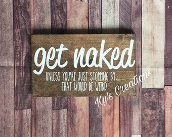 Get Naked, Unless you're just stopping by, that would be weird wooden bathroom sign; funny bathroom sign; get naked restroom decor; washroom