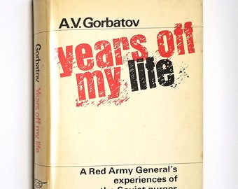 Years Off My Life: The Memoirs of General of the Soviet Army by A.V. Gorbatov 1965 1st US Edition Hardcover HC w/ Dust Jacket DJ