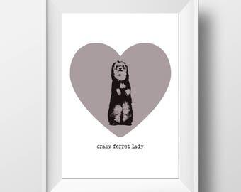 Crazy Ferret Lady - Ferret Lover Gift - Ferret Print - Ferret Wall Art - Ferret Lover - Ferret Mum - Ferret Mother - Ferret Present