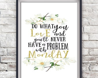 Do What You Love And You'll Never Have A Problem With Monday | Magnolia Flowers  - Art Print/ Home Decor /Office Decor