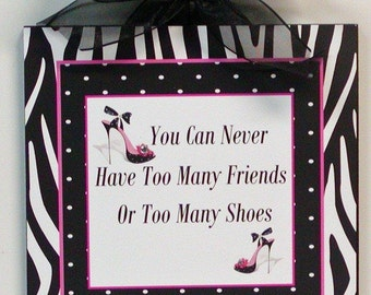 You Can Never Have Too Many Friends Or Too Many Shoes Girly Zebra Wall Plaque