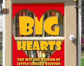 Little Libraries, Big Hearts: The Wit and Wisdom of Little Library Keepers Book