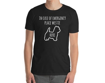 Funny Westie Shirt, In Case Of Emergency Place Westie Here T-Shirt, Cute West Highland White Terrier Dog Gift Tee