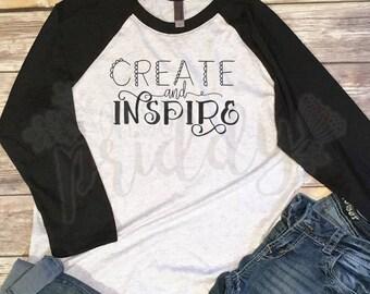 Create and Inspire, Inspire, Custom Vinyl T-Shirt, Women's Shirt, Vinyl Shirt, Baseball Tee, Raglan Tee, Inspirational Quote, Quote Tee