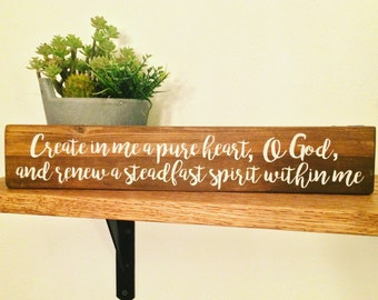 Create in me a pure heart O God... wood sign