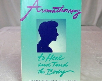 Aromatherapy: To Heal and Tend the Body, Robert Tisserand, 1988, Lotus Press, illus. ~ Use of Aromatic and Essential Oils, Massage, more