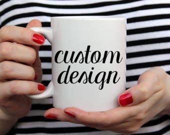 Custom Design - 14 oz CERAMIC MUG - girlfriend gift, mom gift, sister gift, wife gift, friend gift