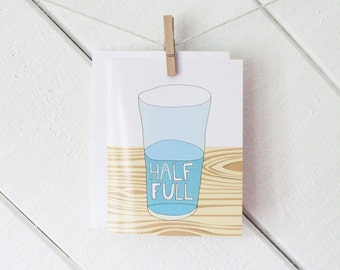 Half Full - Greeting Card - Blank Inside with matching white envelope