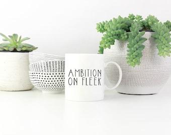 Ambition On Fleek Mug, My Ambition is on Fleek, Fleek Mug, Funny Mug, Fleek Coffee Mug, Gift For Bestie, Gift For Her, New Year's Gift