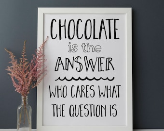 Chocolate Print 'Chocolate is the answer, who cares what the question is' Chocolate Wall Decor Funny Quote Print Chocolate Kitchen Art Print