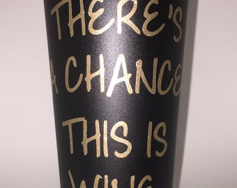 There's A Chance This Is Wine/Plastic Coffee Cup Tumbler