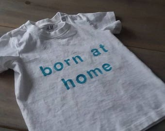 SALE: Born at home t shirt, stamped organic children's clothing