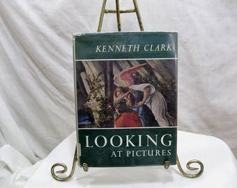 Looking At Pictures, Kenneth Clark,  Holt, Rinehart And Winston, New York 1961 Book, Rembrandt Titian, Botticelli, Delacroix Courbet Seurat