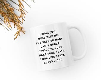 "Law and Order / Santa Claus ""I would't mess with me"" - White 11 fl oz. Coffee Mug"