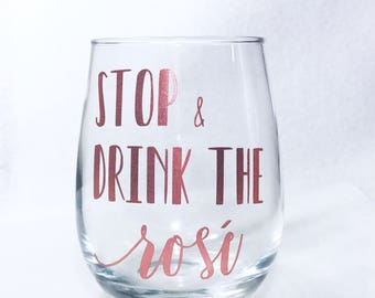 Rosé Wine Glass - Funny Wine Glass - Stop and Drink the Rose - Rosé All Day - Best Friend Gift - Wine Glass Mom - Rose Gold
