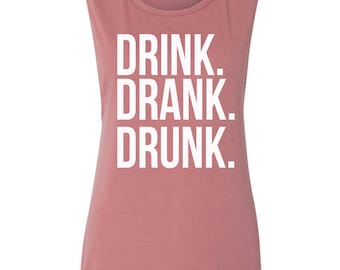 Drink Drank Drunk Muscle Tank Women's Tank Summer Tank Party River Lake Beach Country Concert Muscle Tank