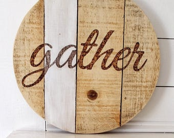 Gather round sign -handmade and hand engraved
