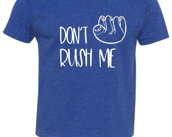Funny Sloth Shirt - Toddler Sloth Shirt - Don't rush me Sloth Toddler Shirt