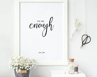 You are enough, yes you Motivational Self-love Print