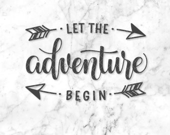 Let The Adventure Begin SVG File for Silhouette or Cricut • Printable • Adventure Awaits • Trendy SVG • Travel Quote • Hand lettered SVG