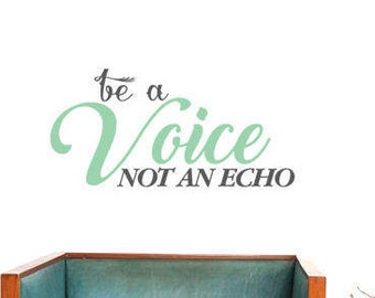 Be a Voice not an Echo vinyl wall decal, bedroom, office, living room, removable wall art-home decor-057