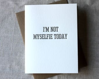 I'm Not Myselfie Today Card