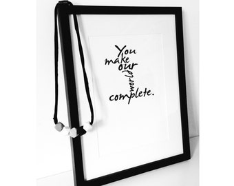 A4 'you make our world complete' print black and white nursery, kids or childrens room. Positive and modern