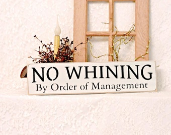No Whining By Order Of Management - Primitive Country Painted Wall Sign, No Whining Sign, Kids Decor, wall decor, Playroom Decor