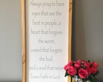 Always pray to have eyes that see the best in people   Handmade signs   Wood signs   Home decor