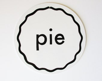 The Pure White /Pie / Black and White Pie / Bakery Sign / Pie Lovers Sign / Kitchen Sign / Gift Sign /